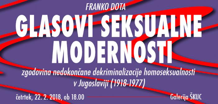 Glasovi seksualne modernosti: zgodovina nedokončane dekriminalizacije homoseksualnosti v Jugoslaviji (1918-1977)