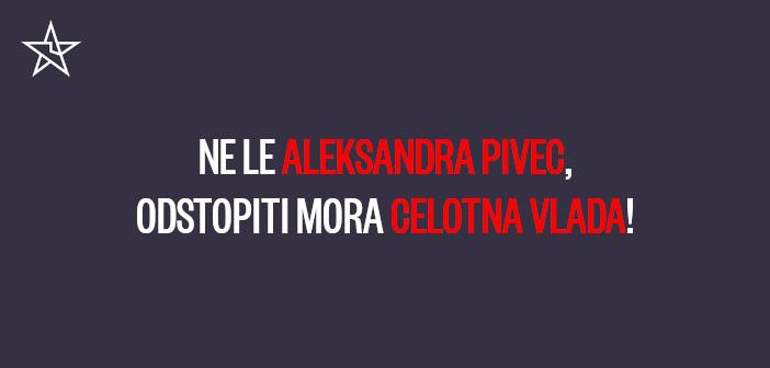Ne le Aleksandra Pivec, odstopiti mora celotna vlada!