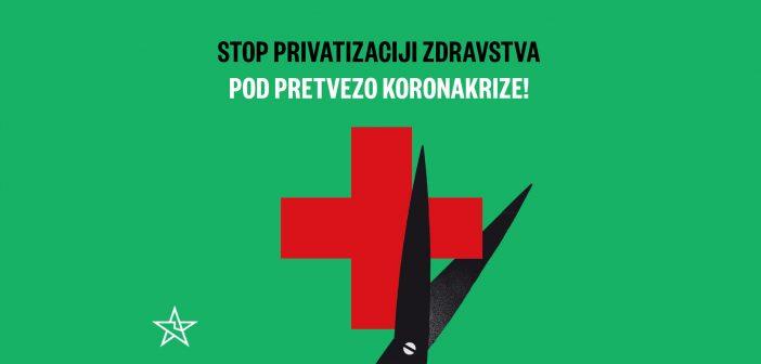 Stop privatizaciji zdravstva pod pretvezo koronakrize