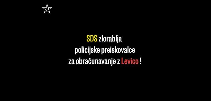 SDS zlorablja policijske preiskovalce za obračunavanje z Levico!